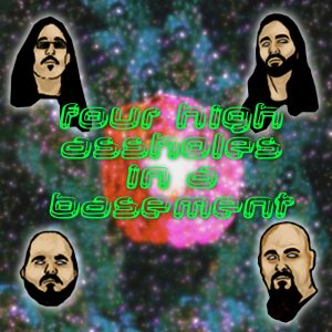 Four High Assholes in a Basement podcast